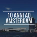 10 anni ad Amsterdam: cosa è cambiato?