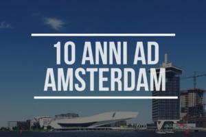10 anni ad Amsterdam