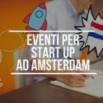 Start up ad Amsterdam: eventi ed incontri da non perdere